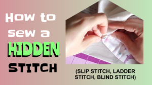 How to Do a Hidden Stitch – The #1 Way to Hide Your Thread